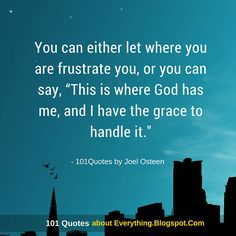 You can either let where you are frustrate you, or you can say - Joel Osteen Quote Hospice Quotes, Prayer Quotes, Faith Quotes, True Quotes, Bible Quotes, Religious Quotes, Spiritual Quotes, Attributes Of God, Illness Quotes