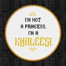Game of Thrones - I'm not a princess, I'm a khaleesi This is a digital PDF file of a cross stitch pattern. You will need to have a PDF reader ...