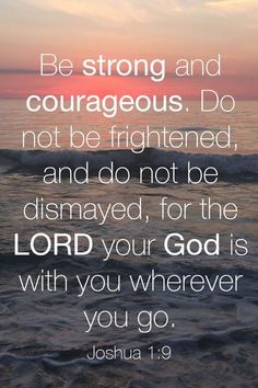 """When you are afraid, when you feel alone, remember God said """"Be strong and courageous. Do not be frightened, and do not be dismayed, for the Lord your God is with you wherever you go. Bible Verses Quotes, Bible Scriptures, Faith Quotes, Uplifting Bible Verses, Biblical Quotes, Faith Prayer, Faith In God, When You Feel Alone, Favorite Bible Verses"""