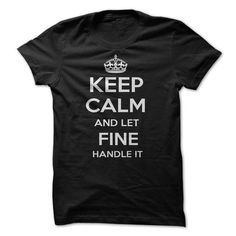 KEEP CALM AND LET FINE HANDLE IT PERSONALIZED T-SHIRT LN T-SHIRTS, HOODIES, SWEATSHIRT (19$ ==► Shopping Now)