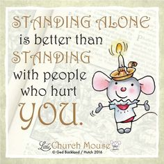 ✞♡✞ Standing Alone is better than Standing with people who hurt You.Little Church Mouse 14 April 2016 ✞♡✞ Sign Quotes, Faith Quotes, Bible Quotes, Words Quotes, Bible Verses, Sayings, Scriptures, Bestfriend Quotes For Girls, Inspirational Prayers