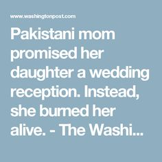Pakistani mom promised her daughter a wedding reception. Instead, she burned her alive. - The Washington Post