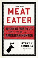 Meat Eater: Adventures from the Life of an American Hunter by Steven Rinella. This story chronicles Rinella's lifelong relationship with nature and hunting through the lens of 10 hunts, beginning when he was an aspiring mountain man at age 10 and ending as a 37-year-old Brooklyn father who hunts the remotest corners of North America.