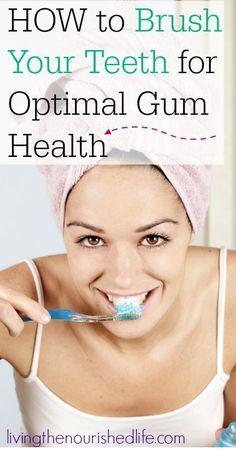 How to brush your teeth for optimal gum health - this simple technique gets your teeth REALLY clean - from livingthenourishedlife.com