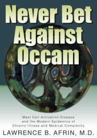 Dr. Afrin's new book called Never Bet Against Occam: Mast Cell Activation Disease and the Modern Epidemics of Chronic Illness and Medical Complexity - now available via Amazon & Barnes & Nobel in print & digital! You can also join us on our Facebook page - Mast Cell Research: https://www.facebook.com/Never-Bet-Against-Occam-Mast-Cell-Activation-Disease-976505815732570/