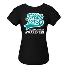 I Walk For Trigeminal Neuralgia Women's Fitted T-Shirts awareness teal ribbon support gear. $19.99 www.awarenesstshirts.com