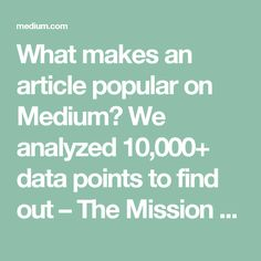 What makes an article popular on Medium? We analyzed 10,000+ data points to find out – The Mission – Medium