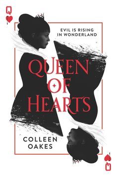 Queen of Hearts: The first novel in Colleen Oakes's epic, imaginative series tells the origin of one of the most infamous villains—the Queen of Hearts. | YA books based on fairy tales | Alice in Wonderland retellings | Teen fantasy novels