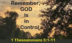 """GOD Morning from, Trinity TX Today is Monday 10-4-2021 Day 277 in the 2021 Journey Make It A Great Day, Everyday! Remember, God Is In Control. Today's Scriptures: 1 Thessalonians 5:1-11 But concerning the times and the seasons, brethren, you have no need that I should write to you. For you yourselves know perfectly that the day of the Lord so comes as a thief in the night. For when they say, """"Peace and safety!"""" then sudden destruction comes upon them, as labor pains upon a pregnant woman... Today Is Monday, Scripture For Today, 1 Thessalonians 5, Lord, Jan 1, Sayings, Destruction, Scriptures, Safety"""
