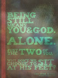 Being still means you and God. Why don't we choose to sit at his feet? - Lisa Chan, Being Still Love The Lord, Gods Love, Francis Chan Quotes, Lisa Chan, Quotes To Live By, Me Quotes, Jesus Paid It All, Jesus Freak, Words Worth