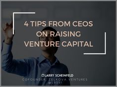 4 Tips From CEOs On Raising Venture Capital
