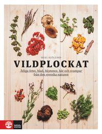 Vildplockat : ätliga örter, blad, blommor, bär och svampar från den svenska naturen (häftad)