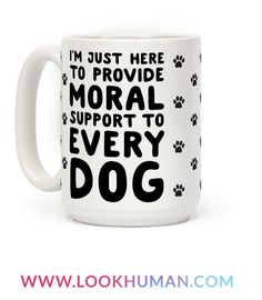 My only purpose is to be here to tell every dog how proud I am of them and provide them support! Tell your friends the real reason you came to the party, to pet the dog and tell them how amazing they are! Show your love for all dogs with this cute and funny, dog lovers coffee mug!