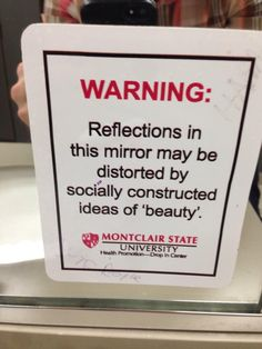 """Warning: Reflections in this mirror may be distorted by socially constructed ideas of """"beauty."""" #sociology"""