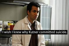 They never explained it and it was so unexpected, I actually liked Kutner