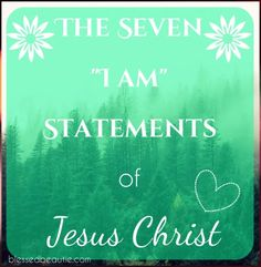 """The Seven """"I am"""" Statements of Jesus Christ in His earthly ministry. Great verses to remember and highlight in your Bible ♡"""