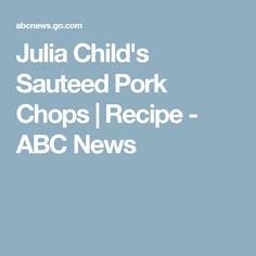 Julia Child's Sauteed Pork Chops   Recipe - ABC News
