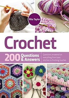 Crochet 200 Questions & Answers will come to your rescue, answering 200 questions on a vast range of crochet topics.