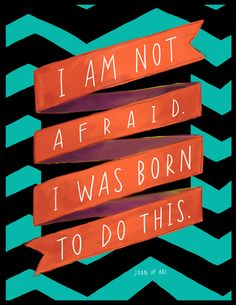"Inspirational Quote,  ""I Am Not Afraid"" Joan of Arc 