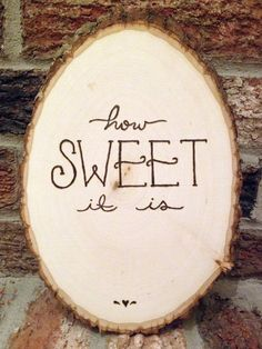 """Hand Lettered """"How Sweet It Is"""" Wood Slice Sign Wood Burning Crafts, Crafty Craft, Crafting, Wood Slices, Wooden Crafts, Cute Crafts, Pyrography, Wooden Signs, Diy Art"""