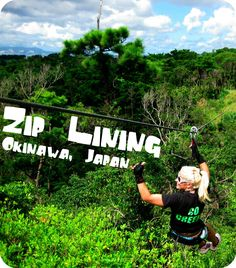 Zip Lining in Okinawa, Japan. I think I should go since I live in Japan.