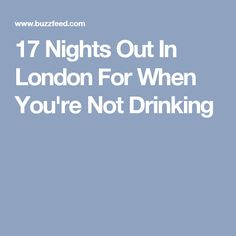 17 Nights Out In London For When You're Not Drinking