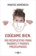 edúcame bien: 100 respuestas para madres y padres preocupados-montse domenech-9788401390913