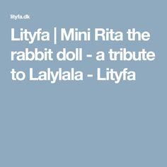 Lityfa | Mini Rita the rabbit doll - a tribute to Lalylala - Lityfa