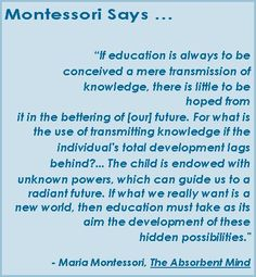 "This quote by Maria Montessori in ""The Absorbent Mind"" applies to education in general rather than Montessori education in particular.  Enlightening from someone who lived a centruy ago."