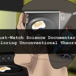 5 Must-Watch Science Documentaries Exploring Unconventional Theories