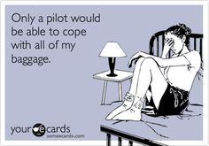 Only a pilot would be able to cope with all of my baggage.