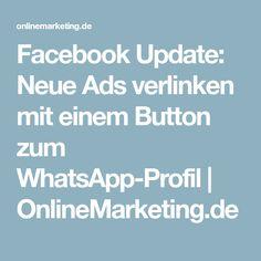 Facebook Update: Neue Ads verlinken mit einem Button zum WhatsApp-Profil | OnlineMarketing.de