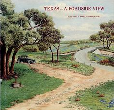 "Texas - A Roadside View, by Lady Bird Johnson (1980). ""As I think back about my life, the things that surface are those which have given me pleasure and moments of quiet delight. This great bounty of wildflowers and trees and grasses we have here in Texas has to be one of my great treasures."" (Back Cover)"