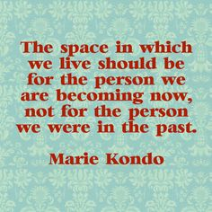 Marie Kondo quote that touched me on getting rid of old keepsakes & gifts from others. konmari Kon mari I am decluttering my life!