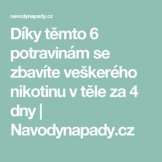 Díky těmto 6 potravinám se zbavíte veškerého nikotinu v těle za 4 dny   Navodynapady.cz