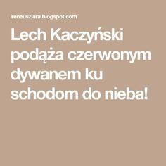 Lech Kaczyński podąża czerwonym dywanem ku schodom do nieba!