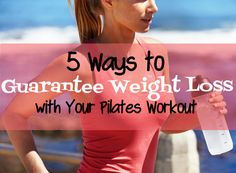 5 Ways You Can Guarantee Weight Loss With Your Pilates Workout