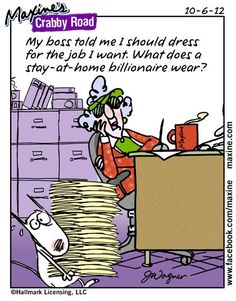 My boss told me I should dress for the job I want.  What does a stay-at-home billionaire wear?