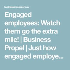 Engaged employees: Watch them go the extra mile! | Business Propel | Just how engaged employees are determines business performance. Your employees' lack of engagement may surprise you, but the signs are quite visible. More info at : https://businesspropel.com.au/dashboard/people/culture/articles/engaged-employees-will-go-the-extra-mile or visit us: https://businesspropel.com.au/