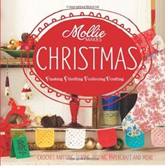 Mollie Makes Christmas: Making, Thrifting, Collecting, Crafting