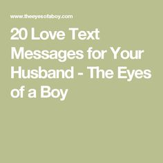 20 Love Text Messages for Your Husband - The Eyes of a Boy