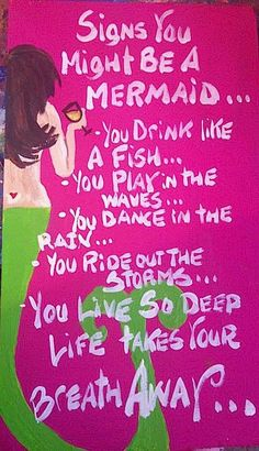 "Mermaid....I at least do the first one....so I am part mermaid  - Sierra wants this in her room minus the ""drinks like a fish"""