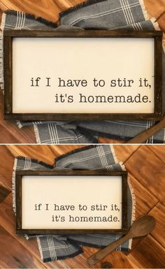 Of course! Doesn't everyone think that? HA! If I Have to Stir it It's Homemade, Wood sign, Farmhouse Style, Home Decor, Kitchen Decor, Humor, Funny gift idea, Cooking, Baking, Gift Idea, Farmhouse decor, Rustic decor #ad