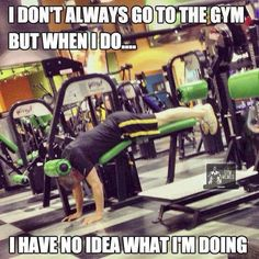 I don't always go to the gym, but when I do...