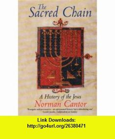 Sacred Chain  History of the Jews (9780006863458) Norman F Cantor , ISBN-10: 0006863450  , ISBN-13: 978-0006863458 ,  , tutorials , pdf , ebook , torrent , downloads , rapidshare , filesonic , hotfile , megaupload , fileserve