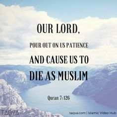 """""""Our Lord, pour out on us patience and cause us to die as #muslim"""" #Quran 7:126…"""