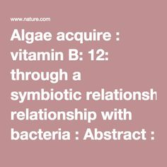 Algae acquire : vitamin B: 12: through a symbiotic relationship with bacteria : Abstract : Nature