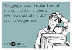 Blogging is Easy! I make tons of money and it only takes a few hours out of my…