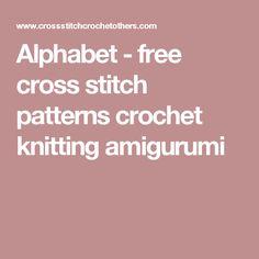 Alphabet               - free cross stitch patterns crochet knitting amigurumi