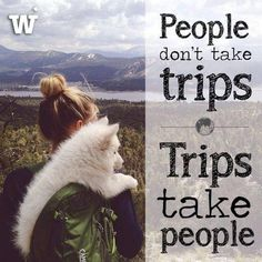 People don't take trips, trips take people. Life is short, travel more.